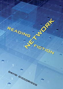 David Ciccoricco: Reading Network Fictions