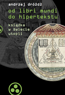 Andrzej Dróżdż - Od liber mundi do hipertekstu