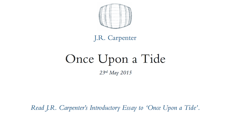 J.R Carpenter – Unce Upon A Tide